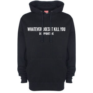 Whatever Doesnt Kill You Dissapoints Me Logo Hoody Hoodie Hooded Top