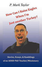 How Can I Raise Eagles When I Am Just Another Turkey?: Stories, Essays, & Rambli