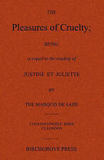 The Pleasures of Cruelty; Being a sequel to the reading of Justine et Juliette b