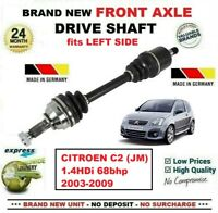 FOR CITROEN C2 (JM) 1.4HDi 68bhp 2003-2009 BRAND NEW FRONT AXLE LEFT DRIVESHAFT