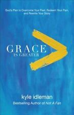 Grace Is Greater : God's Plan to Overcome Your Past and Rewrite Your Story by...