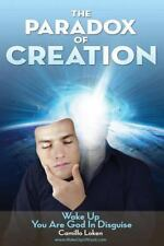 The Paradox of Creation : Wake up You Are God in Disguise by Camillo Loken...