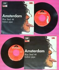 LP 45 7'' AMSTERDAM Blue steel 44 Indian pipe 1970 italy POLYDOR no cd mc dvd