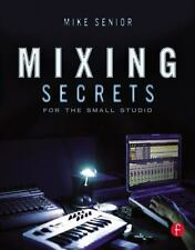Mixing Secrets for the Small Studio (Sound On Sound Presents.) New