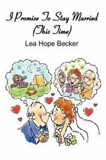 I Promise to Stay Married (This Time) by Lea Becker (2011, Paperback)