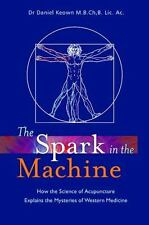 The Spark In The Machine: How The Science Of Acupuncture Explains The Mysteri...