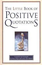 The Little Book of Positive Quotations by Steve  Deger; Leslie Ann Gibson