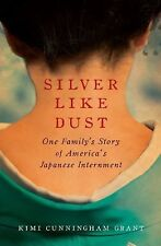 Silver Like Dust : One Family's Story of America's Japanese Internment by...
