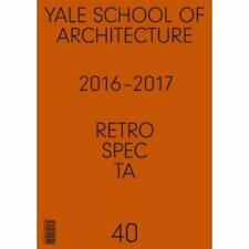 Retrospecta #40: Yale School of Architectue 2016 - 17 ( - Paperback NEW Cash 01/