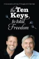 """""""Ten Keys to Total Freedom : A Conversation with Gary M. Douglas and Dr. Dain..."""