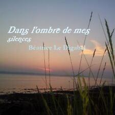 Dans l'Ombre de Mes Silences by Bacatrice Le Digabel (2014, Paperback)