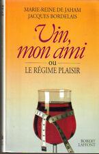 Vin , mon ami ou le régime plaisir par MR de Jaham et J Bordelais Laffont 1991