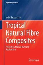 Engineering Materials Ser.: Tropical Natural Fibre Composites : Properties,...