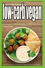 Low-Carb Vegan : 55 Delicious and Easy Recipes+15 Day Meal Plan (low Carb...
