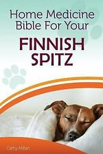 Home Medicine Bible for Your Finnish Spitz : The Alternative Health Guide to.