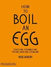 How to Boil an Egg; Poach one, Scramble one, Fry one, Bake one, Steam one, make
