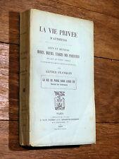 Alfred Franklin LA VIE PRIVÉE D'AUTREFOIS Vie de Paris sous Louis XV - 1899 PLON
