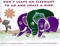 Don't Leave an Elephant to Go and Chase a Bird by Berry, James R.