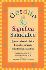 Gordito No Significa Saludable: Lo que toda madre latina debe saber para criar n