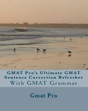 GMAT Pro's Ultimate GMAT Sentence Correction Refresher : With GMAT Grammar by...