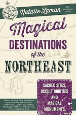 Magical Destinations of the Northeast : Sacred Sites, Occult Oddities and Magica