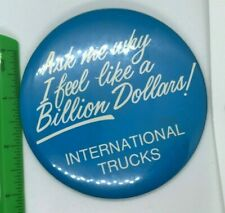 International Trucks Ask Me Why I Feel Like A Billion Dollars