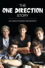 The One Direction Story: An Unauthorized Biography by White, Danny