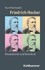 Friedrich Hecker: Revolutionar Und Demokrat by Kurt Hochstuhl (Paperback /...