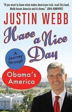 Have a Nice Day: A Journey Through Obama's America - Excellent Book Webb, Justin