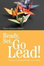 Ready, Set, Go Lead!: A Primer for Emerging Health Care Leaders by Nancy Dick…