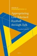 NEW - Appropriating Live Televised Football Through Talk (Studies in Pragmatics)