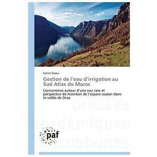 Gestion de l'Eau d'Irrigation Au Sud Atlas du Maroc by Slaoui Fatine (2013,...