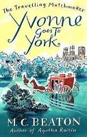 Good, Yvonne Goes to York (Travelling Matchmaker, Book 6), Beaton, M.C., Book