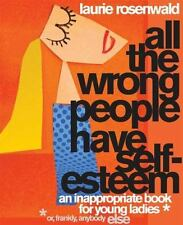 All the Wrong People Have Self-Esteem: An Inappropriate Book for Young Ladies* -