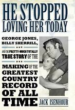 He Stopped Loving Her Today : George Jones, Billy Sherrill, and the...