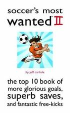 Soccer's Most Wanted II: The Top 10 Book of More Glorious Goals, Superb Saves, a
