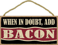 When In Doubt, Add Bacon 5 x 10 Wood SIGN Plaque USA Made