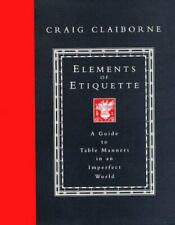 Elements of Etiquette : A Guide to Table Manners in an Imperfect World