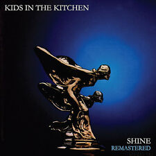 Kids In The Kitchen: REMASTERED SHINE CD - LIMITED EDITION