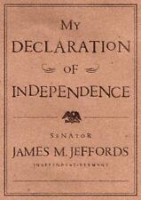 My Declaration of Independence by James M. Jeffords (2001, Hardcover)
