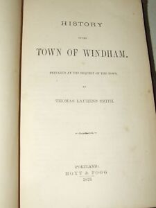 HISTORY OF THE TOWN OF WINDHAM (Maine) by Thomas Laurens Smith 1st Ed. Hoyt 1873