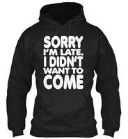 Sorry Im Late. I Didnt Want To Come - I'm Late Didn't Gildan Hoodie Sweatshirt