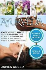 Ayurveda : Achieve Wellness, Relieve Stress and Transform Your Body Fast with...