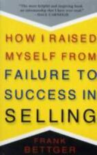 How I Raised Myself from Failure to Success in Selling by Frank Bettger...