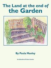 The Land at the End of the Garden by Paula Manley (2007, Paperback)