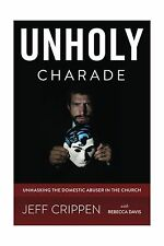 Unholy Charade: Unmasking the Domestic Abuser in the Church Free Shipping