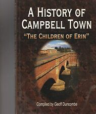 A History Of Campbell Town Tasmania - The Children Of Erin Comp. Geoff Duncombe