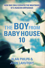 The Boy From Baby House 10: How One Child Escaped the Nightmare of a Russian Orp