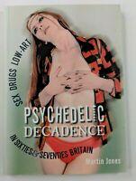 Psychedelic Decadence: Sex Drugs Low-art in Sixties and Seventies Britain, Jones