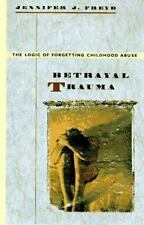 Betrayal Trauma : The Logic of Forgetting Childhood Abuse-ExLibrary